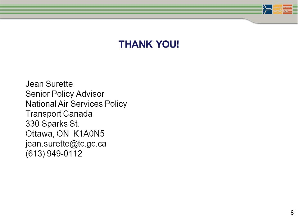 THANK YOU! Jean Surette Senior Policy Advisor National Air Services Policy Transport Canada 330 Sparks St. Ottawa, ON K1A0N5 jean.surette@tc.gc.ca (61