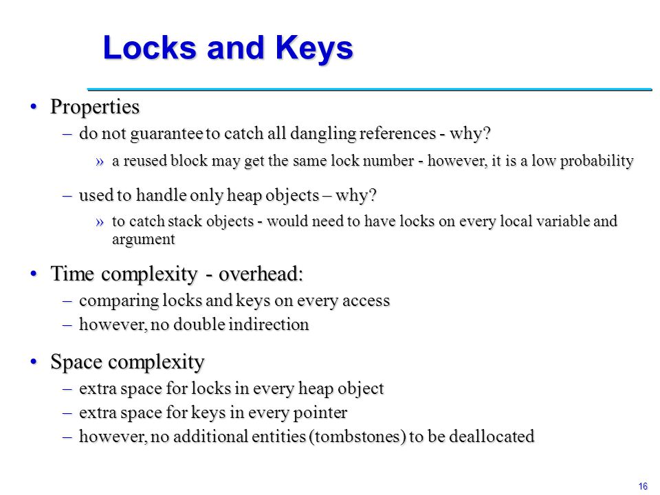 16 Locks and Keys PropertiesProperties –do not guarantee to catch all dangling references - why.