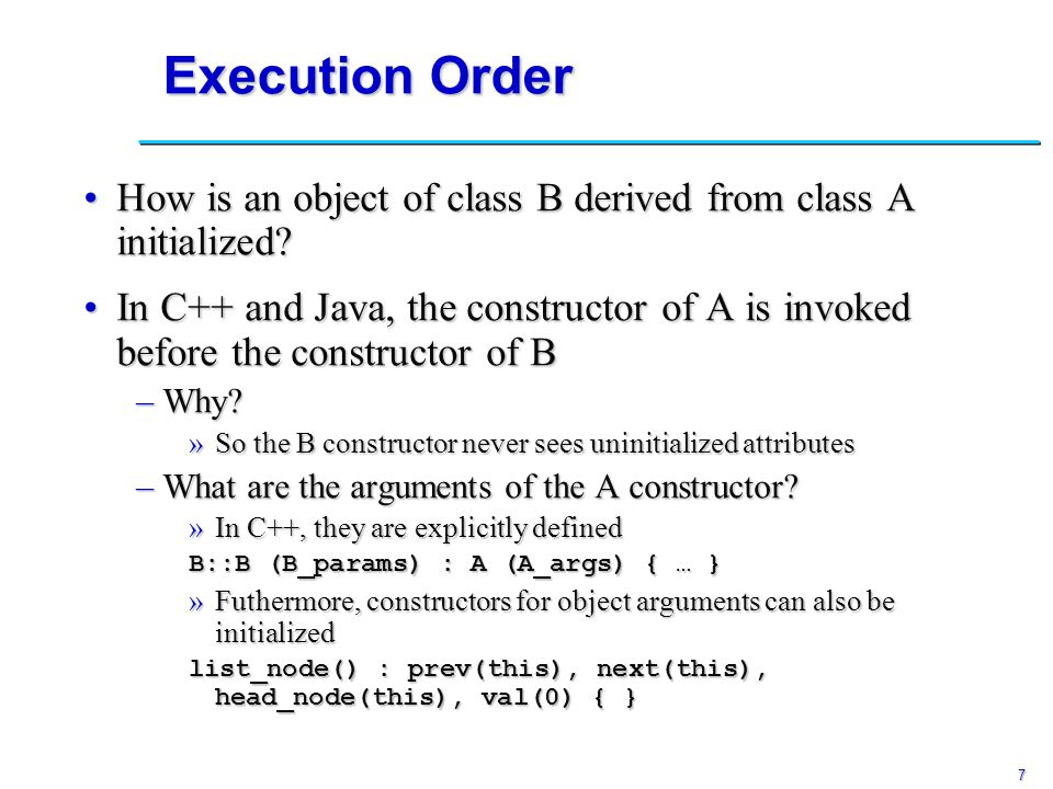 7 Execution Order How is an object of class B derived from class A initialized?How is an object of class B derived from class A initialized.