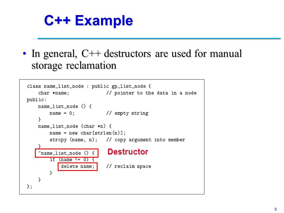 9 C++ Example In general, C++ destructors are used for manual storage reclamationIn general, C++ destructors are used for manual storage reclamationDestructor