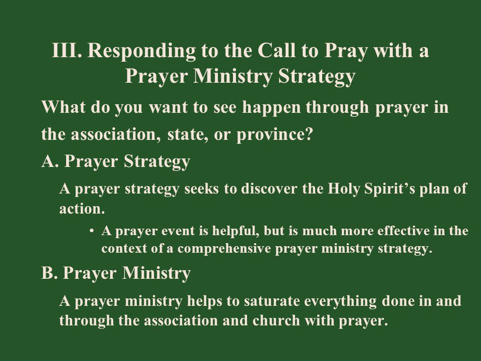 III. Responding to the Call to Pray with a Prayer Ministry Strategy What do you want to see happen through prayer in the association, state, or provin