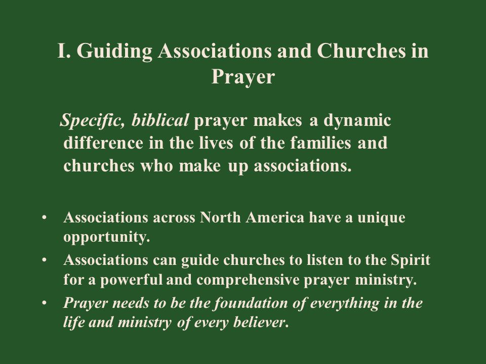 I. Guiding Associations and Churches in Prayer Specific, biblical prayer makes a dynamic difference in the lives of the families and churches who make