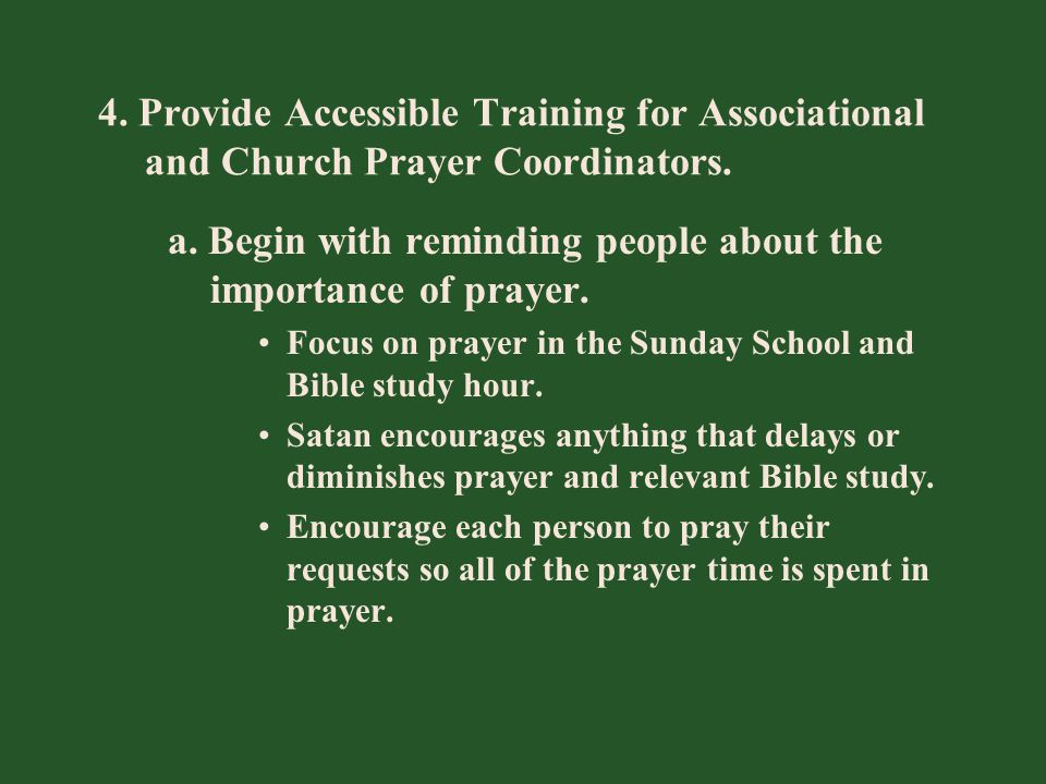 4. Provide Accessible Training for Associational and Church Prayer Coordinators. a. Begin with reminding people about the importance of prayer. Focus