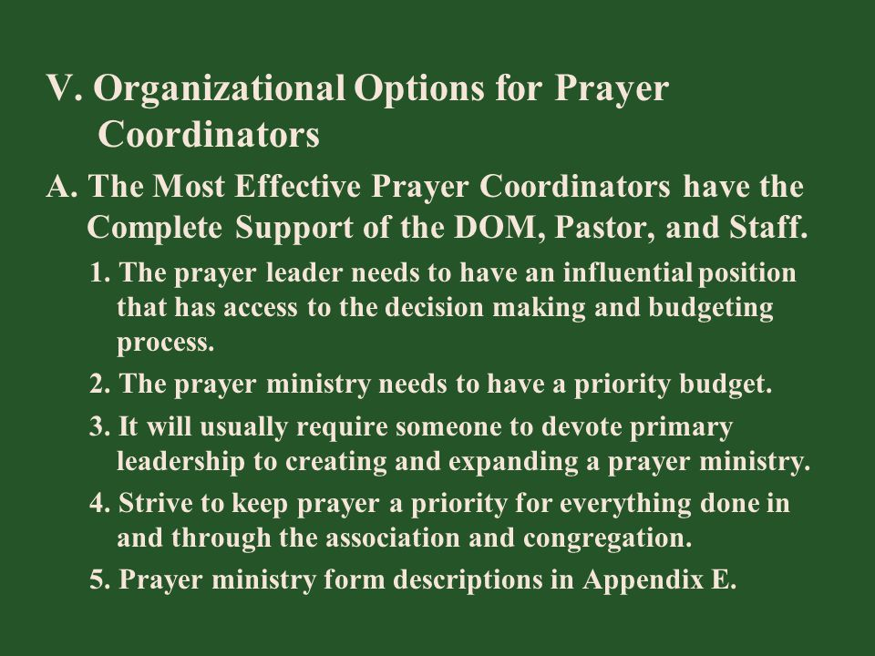 V. Organizational Options for Prayer Coordinators A. The Most Effective Prayer Coordinators have the Complete Support of the DOM, Pastor, and Staff. 1