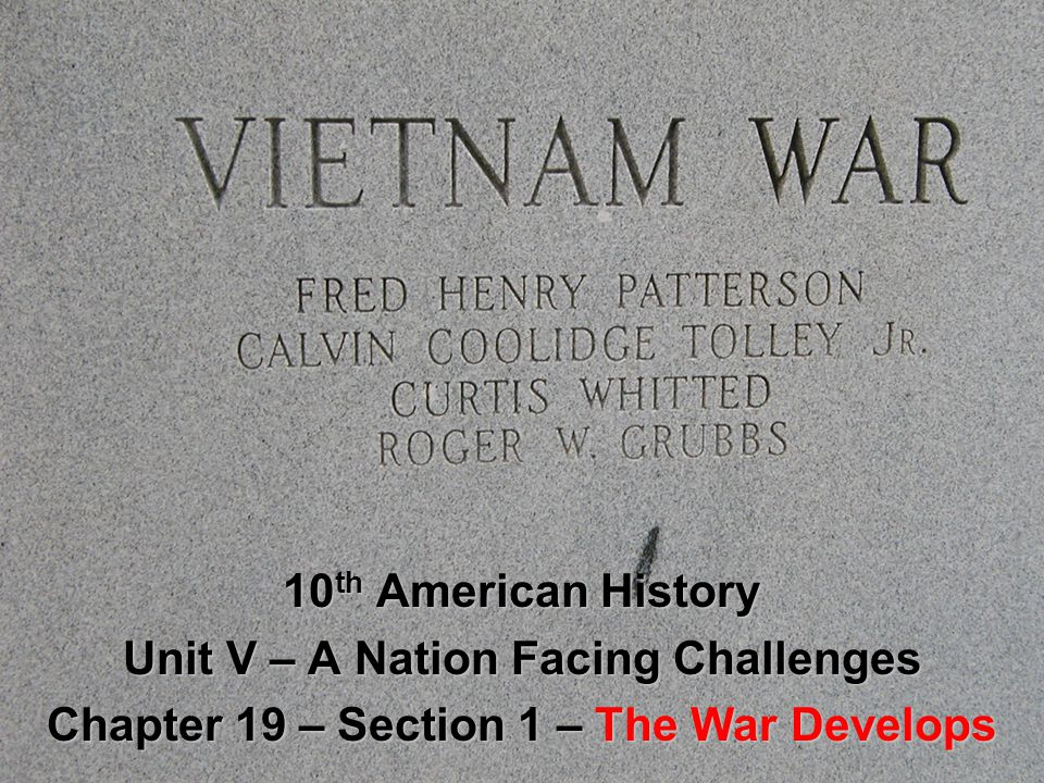 10 th American History Unit V – A Nation Facing Challenges Chapter 19 – Section 1 – The War Develops