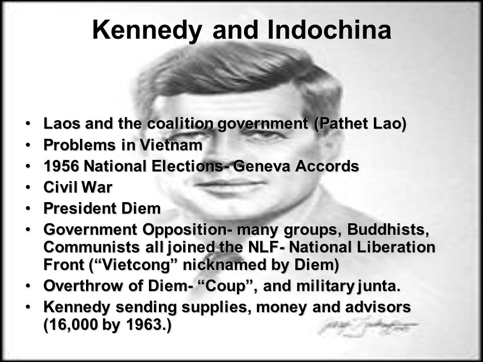 Kennedy and Indochina Laos and the coalition government (Pathet Lao)Laos and the coalition government (Pathet Lao) Problems in VietnamProblems in Viet