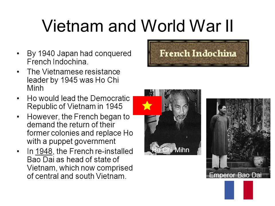 Vietnam and World War II By 1940 Japan had conquered French Indochina. The Vietnamese resistance leader by 1945 was Ho Chi Minh Ho would lead the Demo