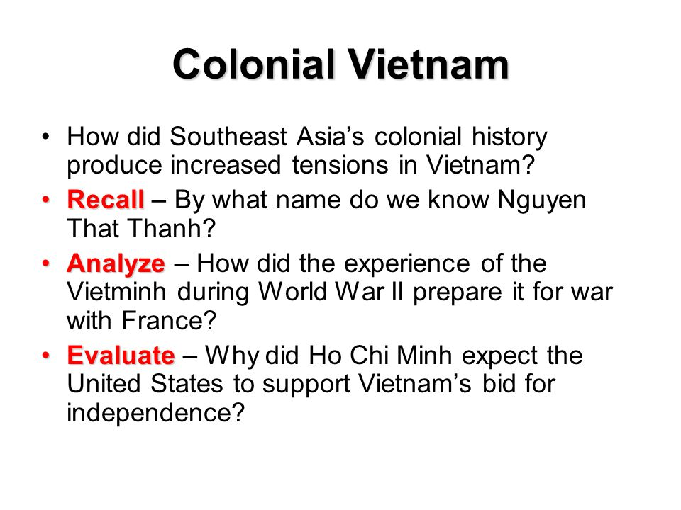 Colonial Vietnam How did Southeast Asia's colonial history produce increased tensions in Vietnam? RecallRecall – By what name do we know Nguyen That T