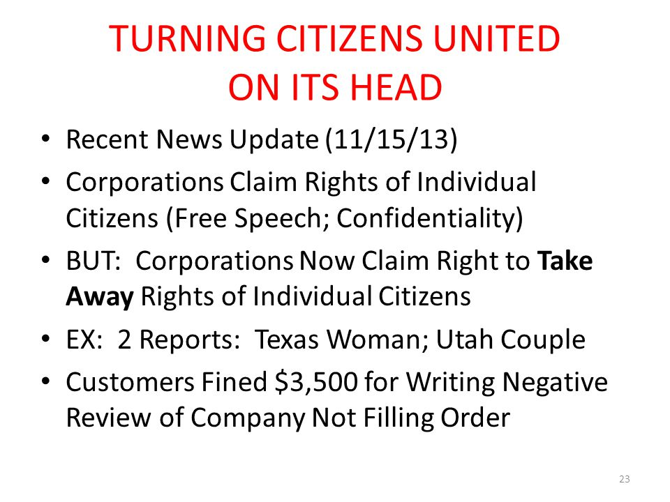 TURNING CITIZENS UNITED ON ITS HEAD Recent News Update (11/15/13) Corporations Claim Rights of Individual Citizens (Free Speech; Confidentiality) BUT: