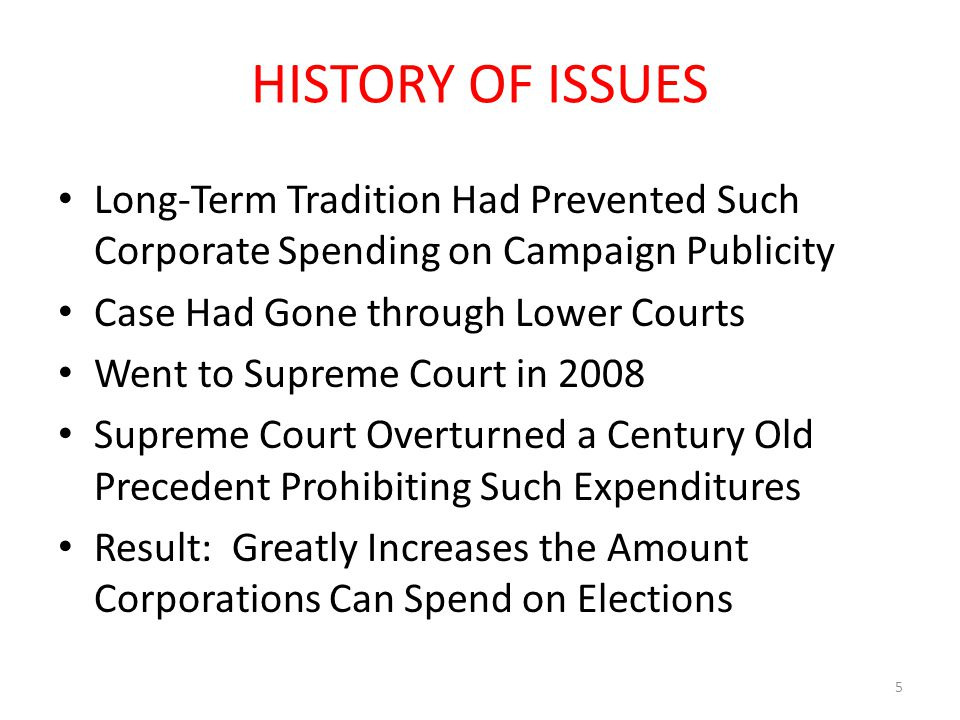 HISTORY OF ISSUES Long-Term Tradition Had Prevented Such Corporate Spending on Campaign Publicity Case Had Gone through Lower Courts Went to Supreme C
