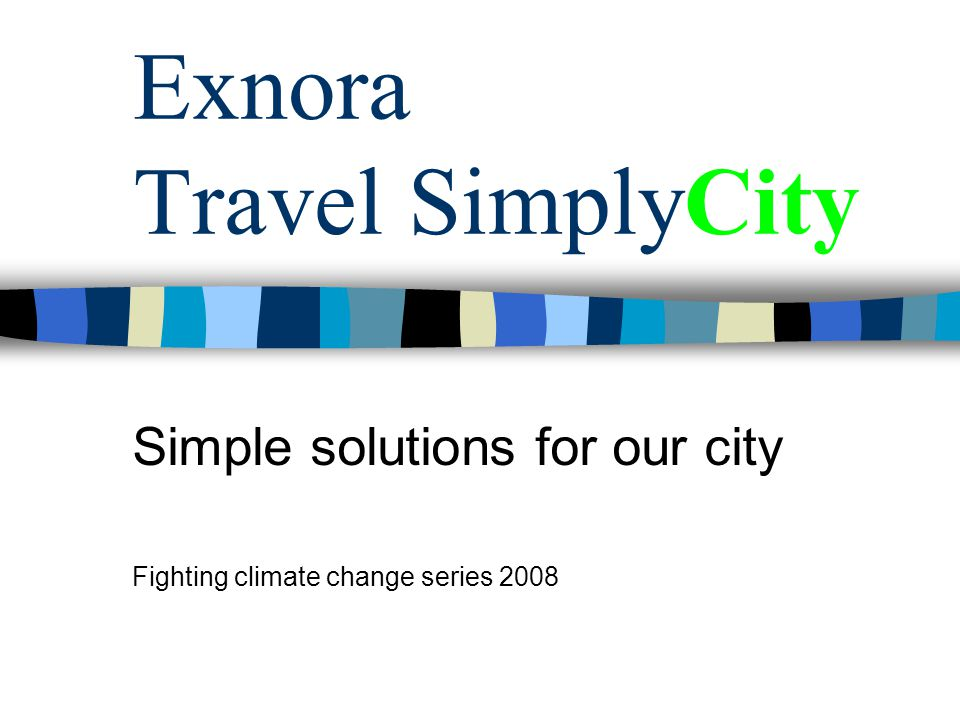Exnora Travel SimplyCity Simple solutions for our city Fighting climate change series 2008