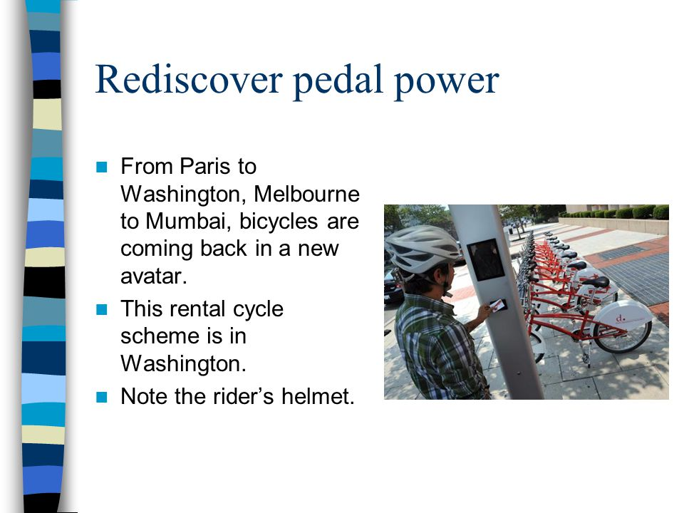 Rediscover pedal power From Paris to Washington, Melbourne to Mumbai, bicycles are coming back in a new avatar.