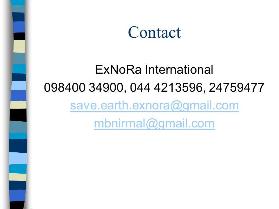 Contact ExNoRa International 098400 34900, 044 4213596, 24759477 save.earth.exnora@gmail.com mbnirmal@gmail.com
