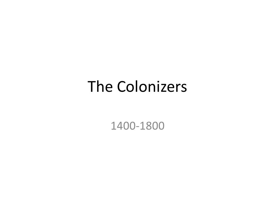 The Colonizers 1400-1800