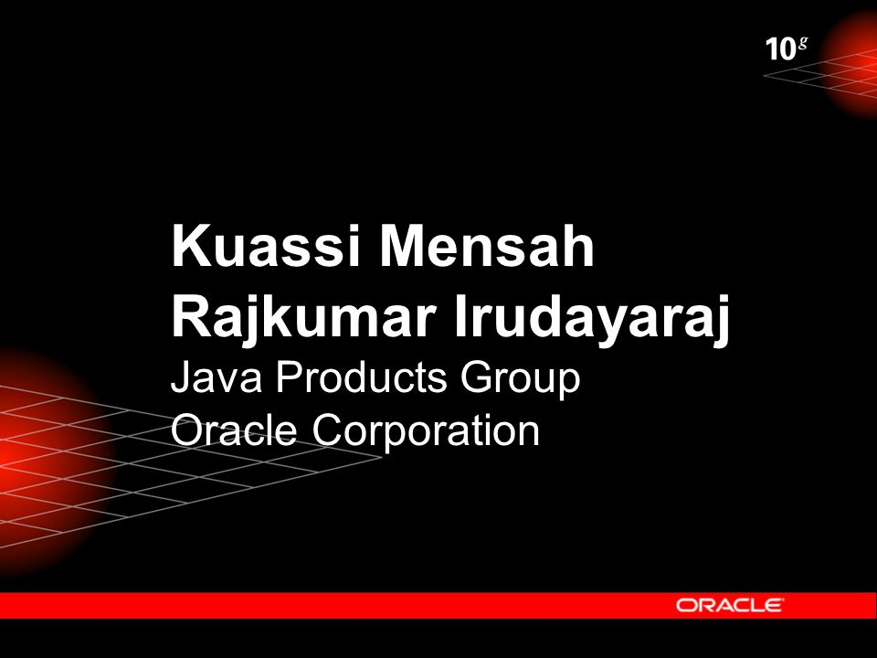 Kuassi Mensah Rajkumar Irudayaraj Java Products Group Oracle Corporation