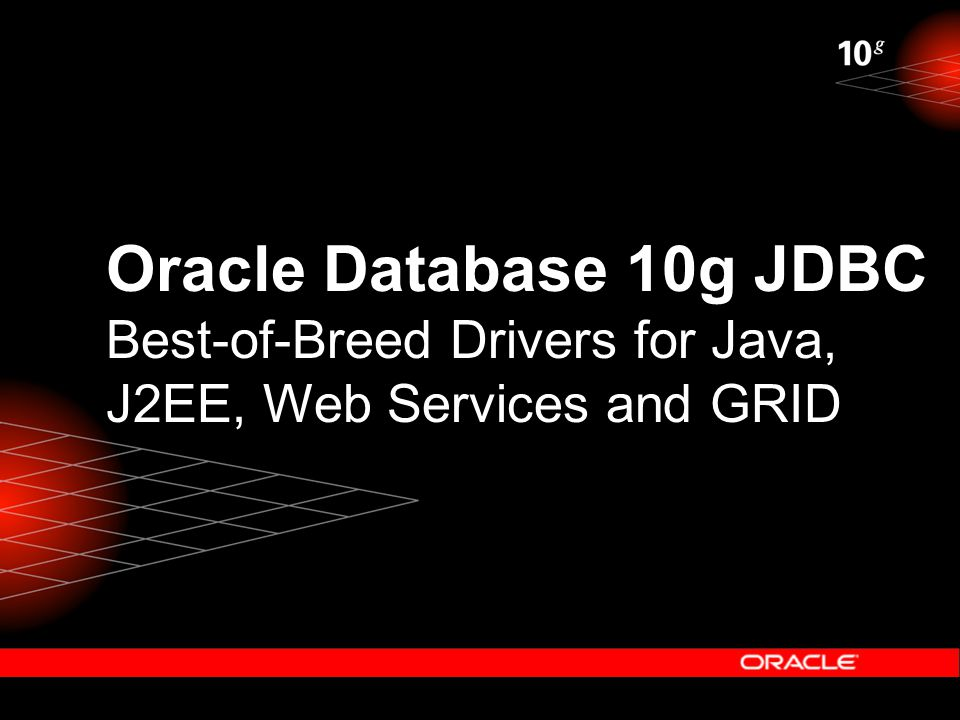 Oracle Database 10g JDBC Best-of-Breed Drivers for Java, J2EE, Web Services and GRID
