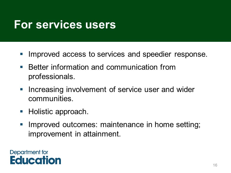 16  Improved access to services and speedier response.