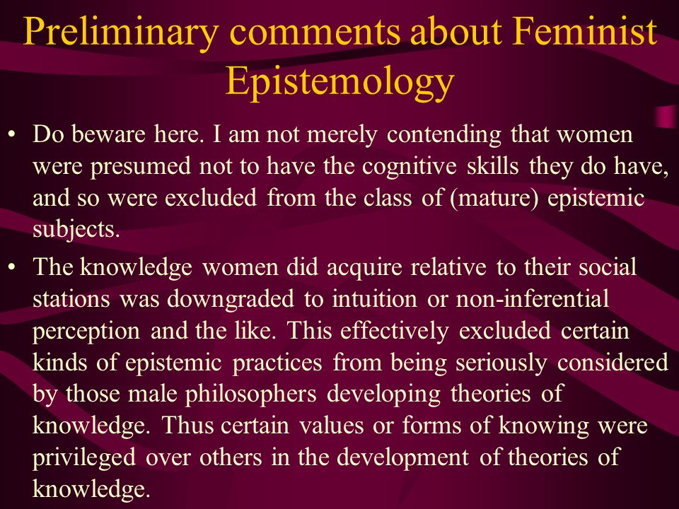 Preliminary comments about Feminist Epistemology Do beware here.