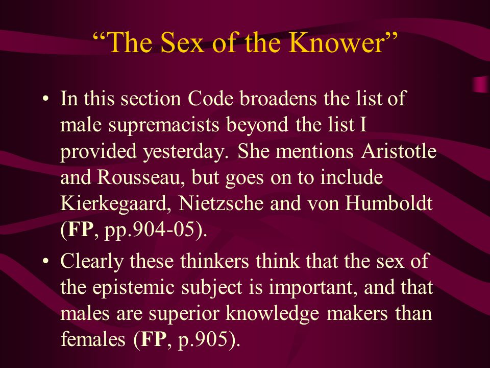 The Sex of the Knower In this section Code broadens the list of male supremacists beyond the list I provided yesterday.