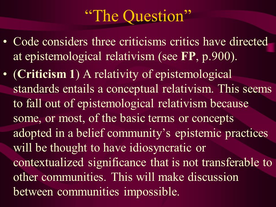 The Question Code considers three criticisms critics have directed at epistemological relativism (see FP, p.900).