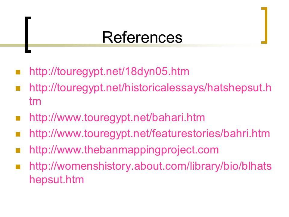 References http://touregypt.net/18dyn05.htm http://touregypt.net/historicalessays/hatshepsut.h tm http://www.touregypt.net/bahari.htm http://www.touregypt.net/featurestories/bahri.htm http://www.thebanmappingproject.com http://womenshistory.about.com/library/bio/blhats hepsut.htm