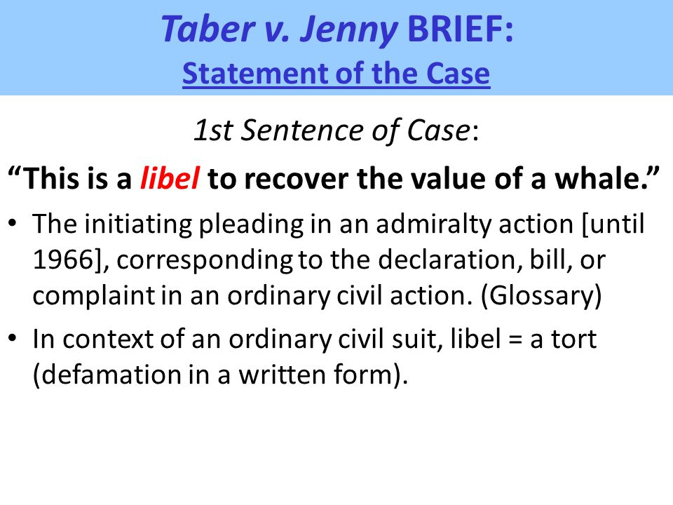 "Taber v. Jenny BRIEF: Statement of the Case 1st Sentence of Case: ""This is a libel to recover the value of a whale."" The initiating pleading in an adm"