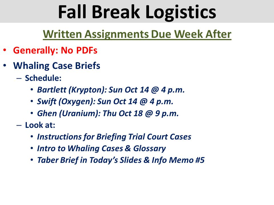 Fall Break Logistics Written Assignments Due Week After Generally: No PDFs Whaling Case Briefs – Schedule: Bartlett (Krypton): Sun Oct 14 @ 4 p.m. Swi