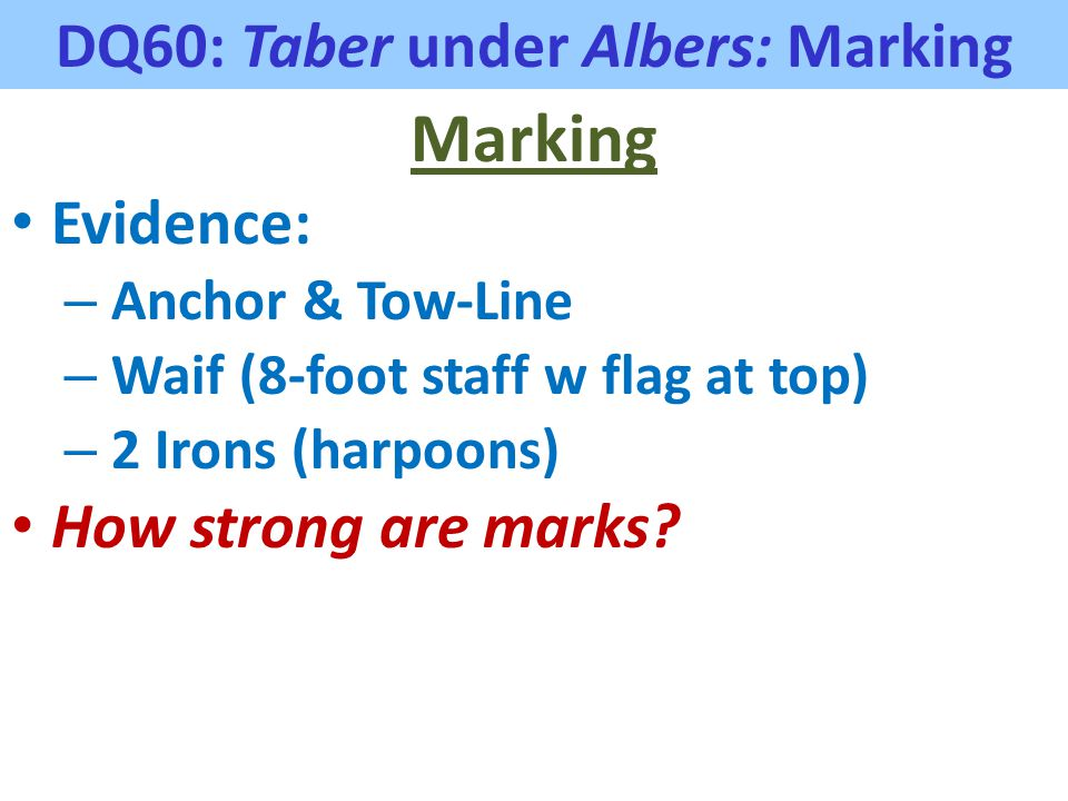 DQ60: Taber under Albers: Marking Marking Evidence: – Anchor & Tow-Line – Waif (8-foot staff w flag at top) – 2 Irons (harpoons) How strong are marks?