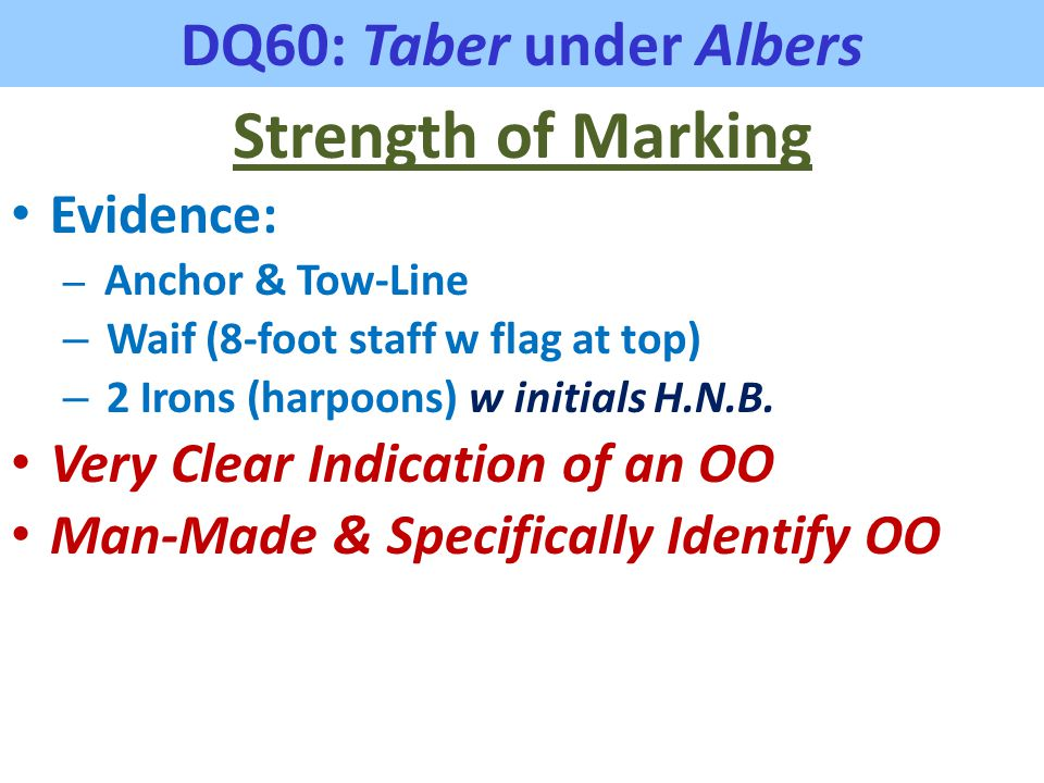 DQ60: Taber under Albers Strength of Marking Evidence: – Anchor & Tow-Line – Waif (8-foot staff w flag at top) – 2 Irons (harpoons) w initials H.N.B.