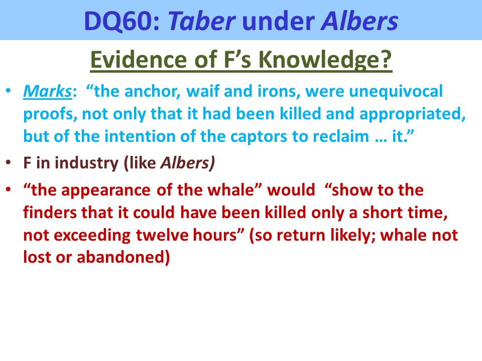 "DQ60: Taber under Albers Evidence of F's Knowledge? Marks: ""the anchor, waif and irons, were unequivocal proofs, not only that it had been killed and"