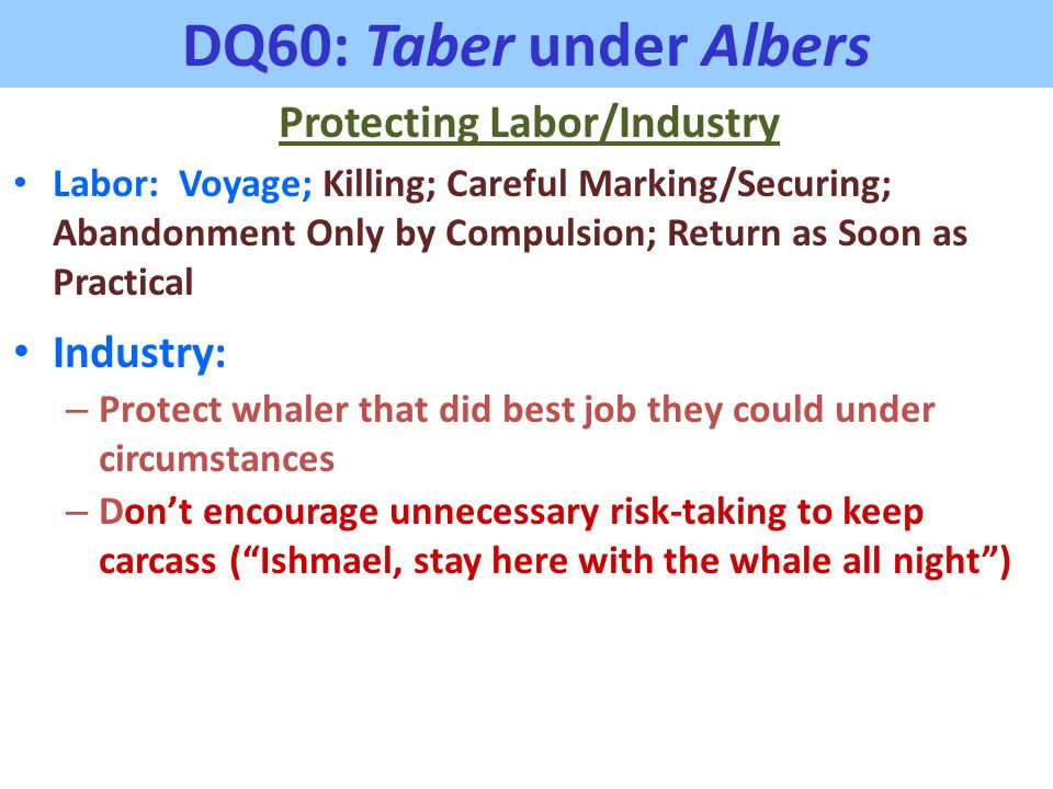 DQ60: Taber under Albers Protecting Labor/Industry Labor: Voyage; Killing; Careful Marking/Securing; Abandonment Only by Compulsion; Return as Soon as