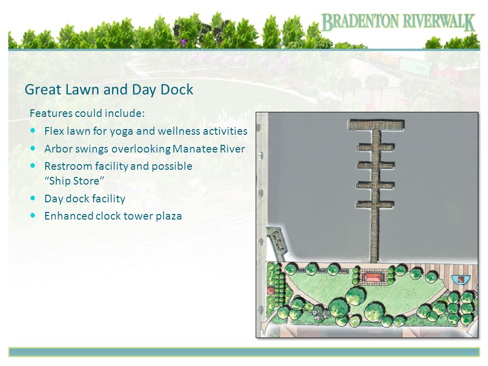 Great Lawn and Day Dock Features could include: Flex lawn for yoga and wellness activities Arbor swings overlooking Manatee River Restroom facility and possible Ship Store Day dock facility Enhanced clock tower plaza