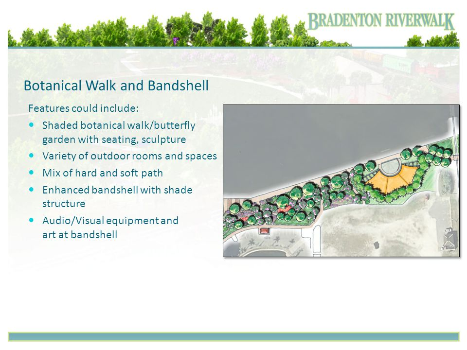 Botanical Walk and Bandshell Features could include: Shaded botanical walk/butterfly garden with seating, sculpture Variety of outdoor rooms and space