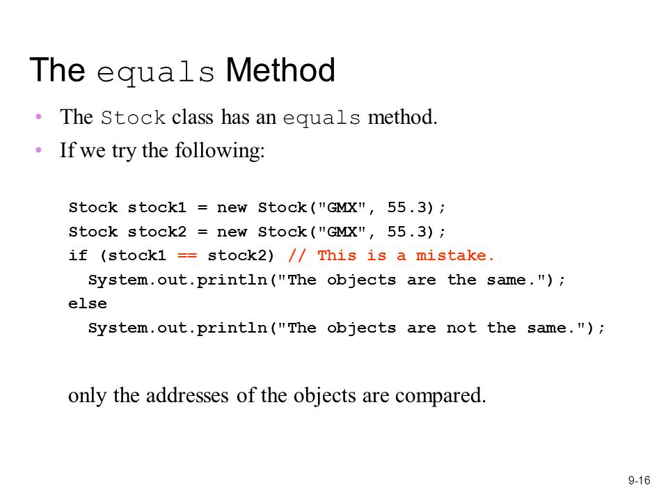 9-16 The equals Method The Stock class has an equals method.