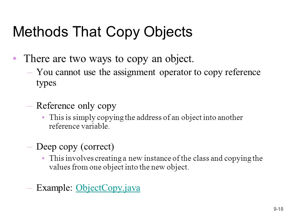 9-18 Methods That Copy Objects There are two ways to copy an object.