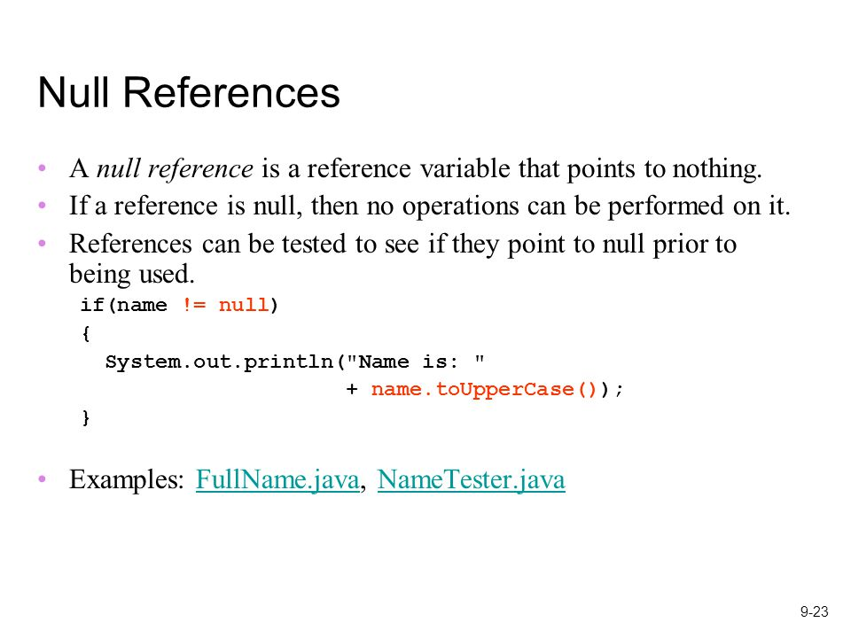 9-23 Null References A null reference is a reference variable that points to nothing.