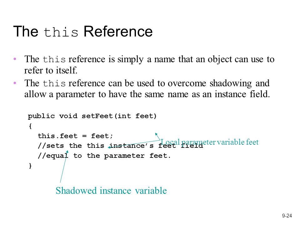 9-24 The this Reference The this reference is simply a name that an object can use to refer to itself.