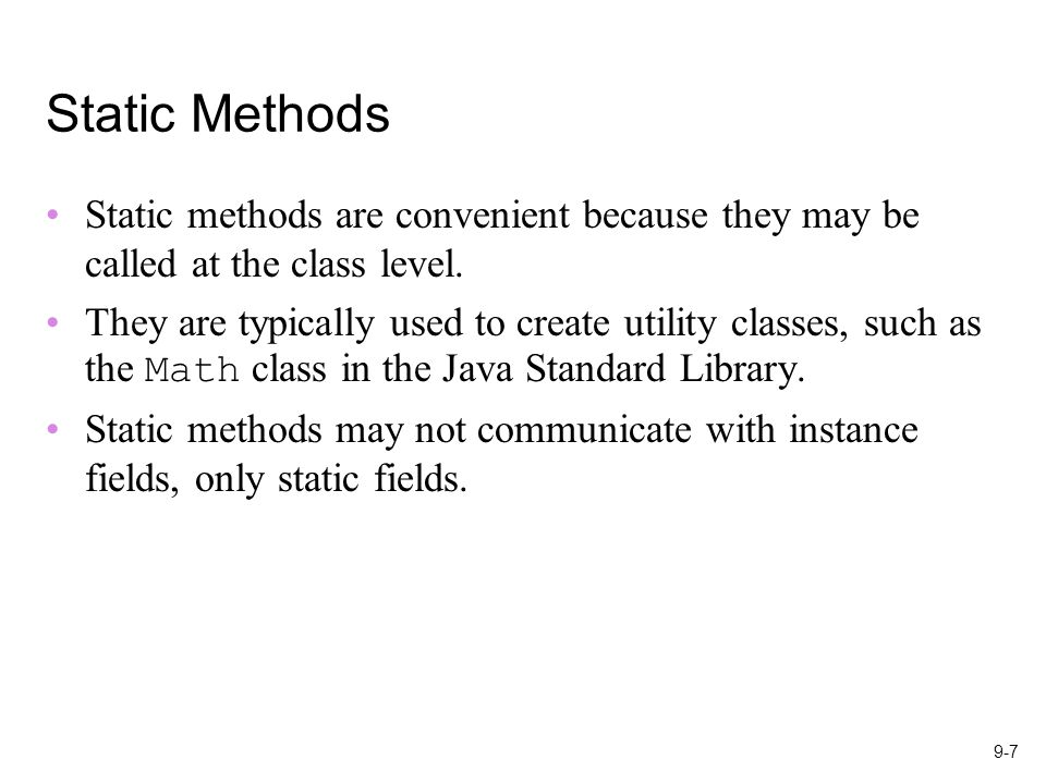 9-7 Static Methods Static methods are convenient because they may be called at the class level.