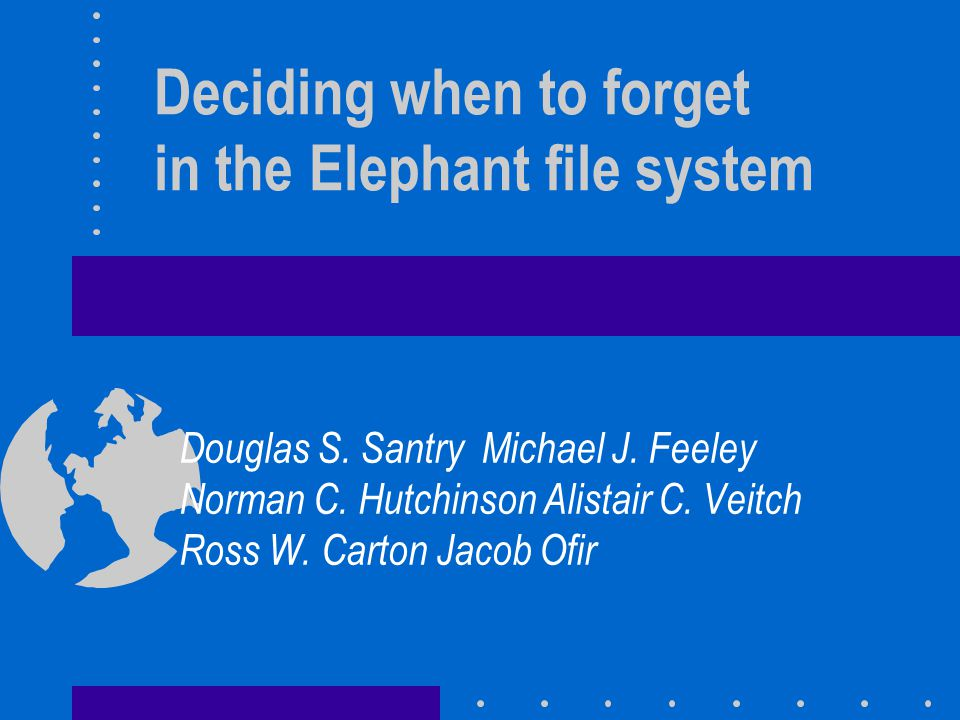 Key Idea Elephant automatically retains all important versions of user files Elephant uses file-grain user-specified retention policies to reclaim storage Previous file versions are named by combining a traditional pathname with a time when the desired version of a file or directory existed