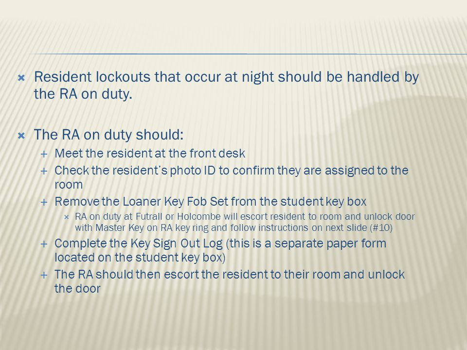  Resident lockouts that occur at night should be handled by the RA on duty.