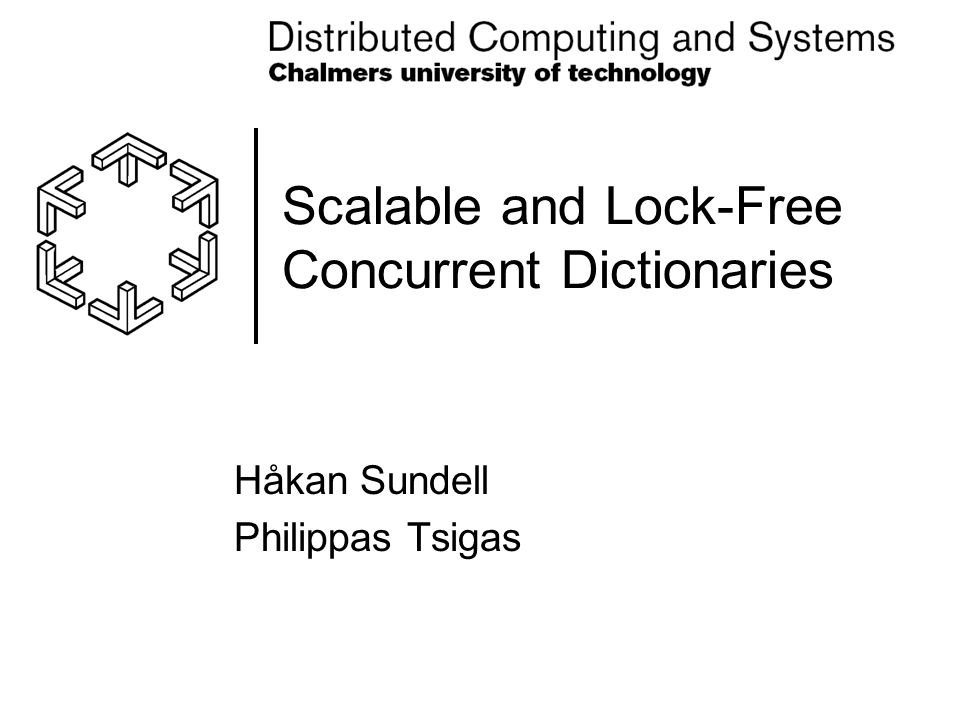 Scalable and Lock-Free Concurrent Dictionaries Håkan Sundell Philippas Tsigas