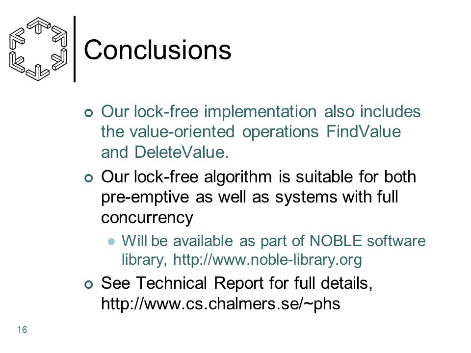 16 Conclusions Our lock-free implementation also includes the value-oriented operations FindValue and DeleteValue.