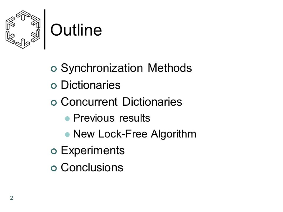 2 Outline Synchronization Methods Dictionaries Concurrent Dictionaries Previous results New Lock-Free Algorithm Experiments Conclusions