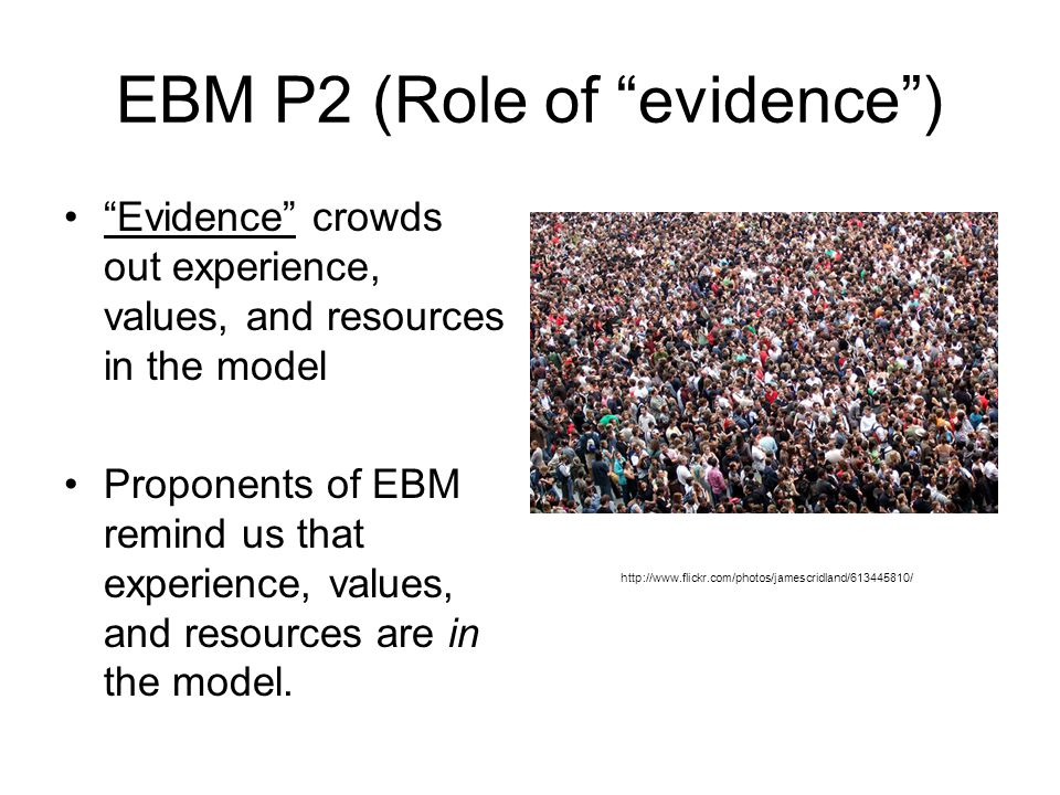 """EBM P2 (Role of """"evidence"""") """"Evidence"""" crowds out experience, values, and resources in the model Proponents of EBM remind us that experience, values,"""
