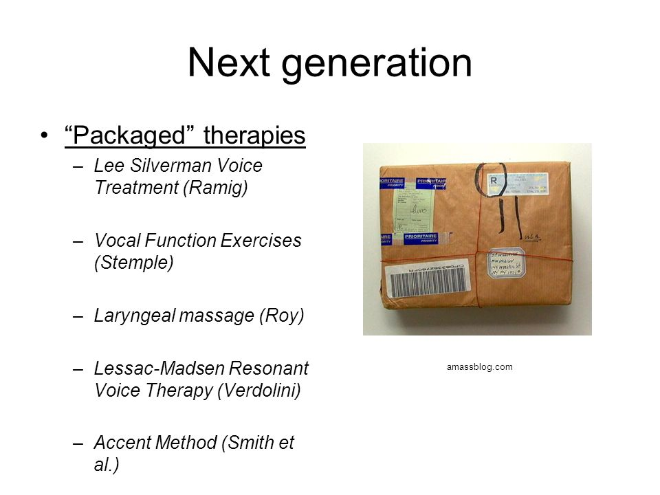 """Next generation """"Packaged"""" therapies –Lee Silverman Voice Treatment (Ramig) –Vocal Function Exercises (Stemple) –Laryngeal massage (Roy) –Lessac-Madse"""