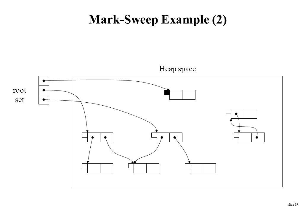 slide 39 root set Heap space Mark-Sweep Example (2)