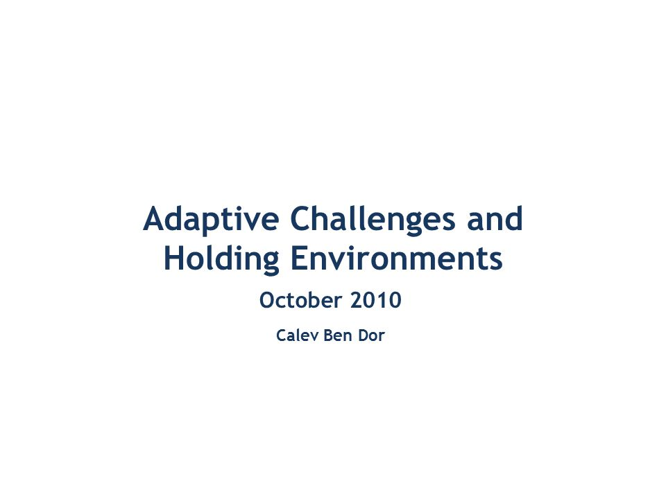 Solution: ClearSolution: Requires Learning Problem: TechnicalProblem: Adaptive Closing the Gap: Adaptive Work Leadership is an activity to mobilize adaptation (Ron Heifetz) Responsibility: Authority FigureResponsibility: Constituency