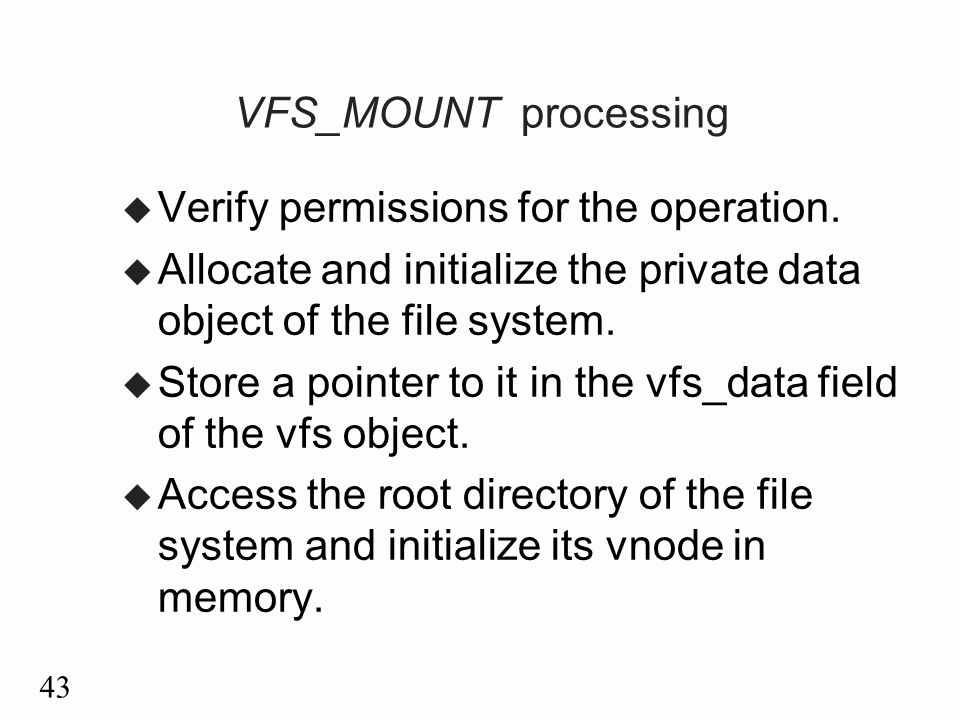 43 VFS_MOUNT processing u Verify permissions for the operation.