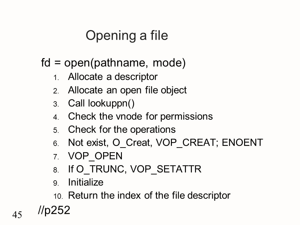 45 Opening a file fd = open(pathname, mode) 1. Allocate a descriptor 2.