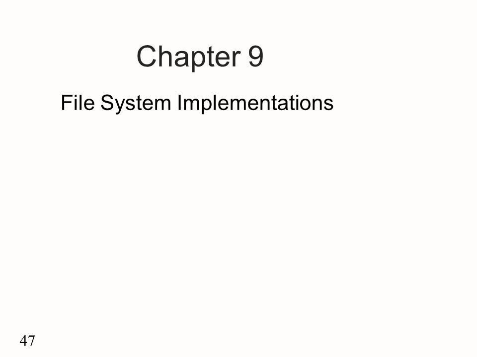 47 Chapter 9 File System Implementations